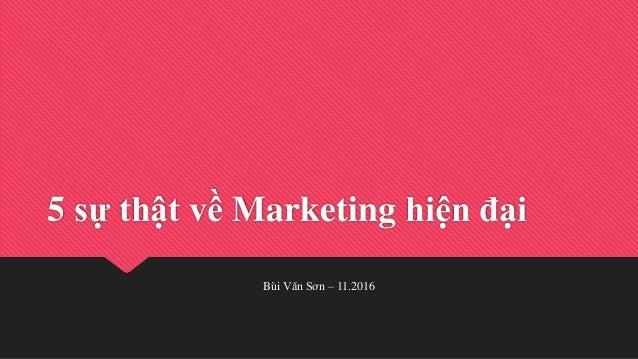 5 sự thật về Marketing hiện đại Bùi Văn Sơn – 11.2016