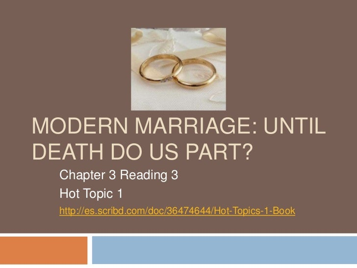 ModernMarriage: Untildeath do uspart?<br />Chapter 3 Reading 3<br />Hot Topic 1<br />http://es.scribd.com/doc/36474644/Hot...