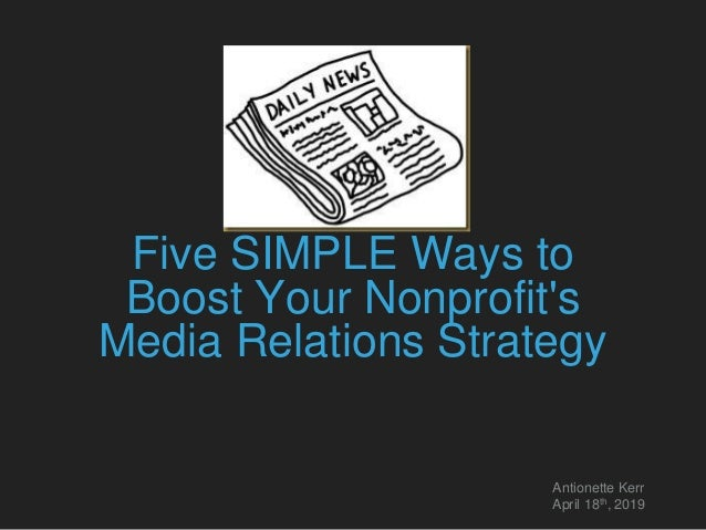 Five SIMPLE Ways to Boost Your Nonprofit's Media Relations Strategy Antionette Kerr April 18th, 2019