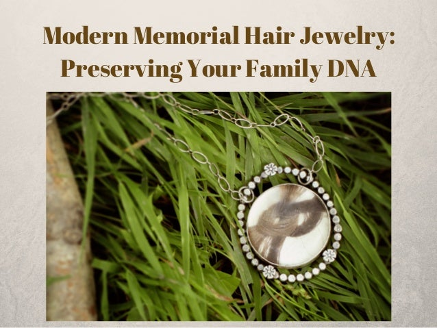 Modern Memorial Hair Jewelry:  Preserving Your Family DNA