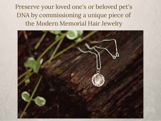 Preserve your loved one's or beloved pet's  DNA by commissioning a unique piece of  the Modern Memorial Hair Jewelry