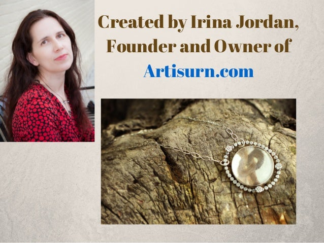Created by Irina Jordan,  Founder and Owner of  Artisurn.com