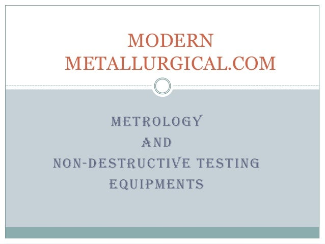 METROLOGY AND NON-DESTRUCTIVE TESTING EQUIPMENTS MODERN METALLURGICAL.COM