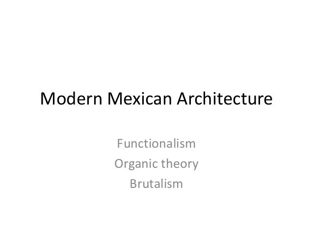 Modern Mexican Architecture Functionalism Organic theory Brutalism
