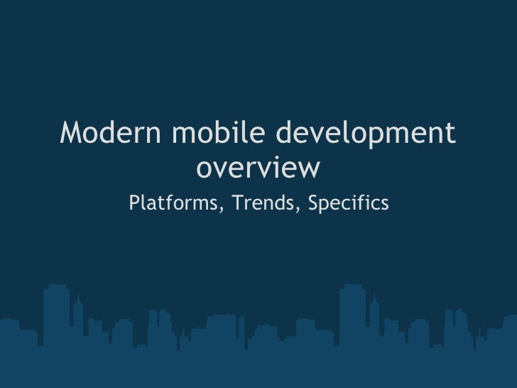 Modern mobile development overview Platforms, Trends, Specifics
