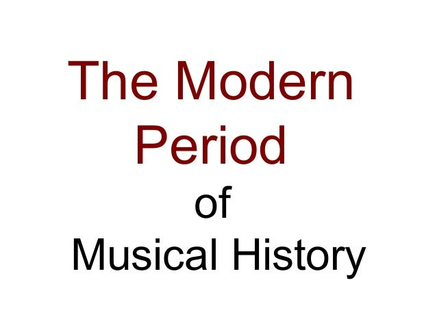 The Modern  Period     ofMusical History