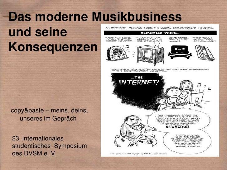 Das moderne Musikbusiness und seine Konsequenzen    copy&paste – meins, deins,    unseres im Gepräch   23. internationales...
