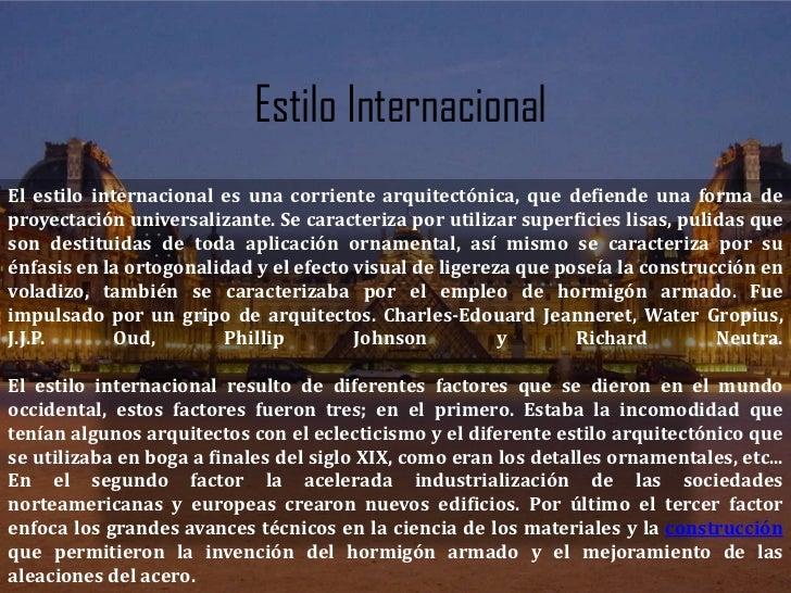 Estilo Internacional<br />El estilo internacional es una corriente arquitectónica, que defiende una forma de proyectación ...
