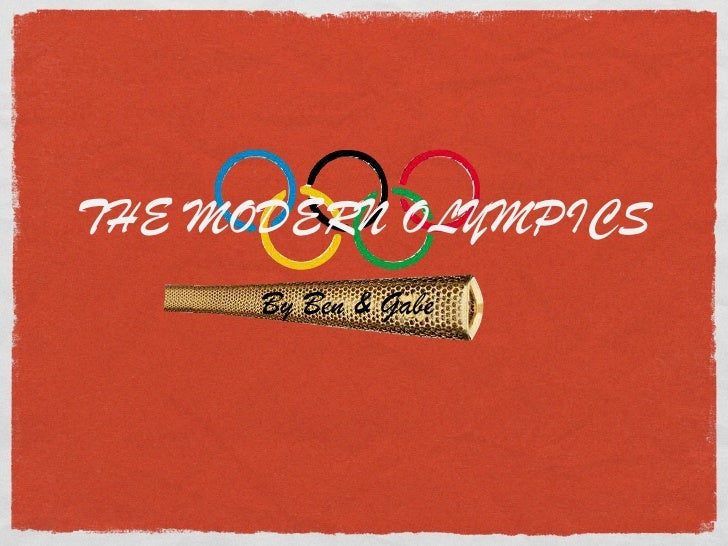 THE MODERN OLYMPICS      By Ben & Gabe