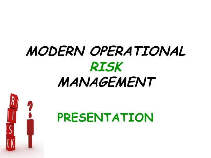 MODERN OPERATIONAL       RISK   MANAGEMENT   PRESENTATION