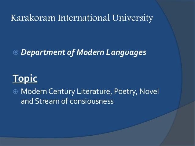 Karakoram International University  Department of Modern Languages Topic  Modern Century Literature, Poetry, Novel and S...