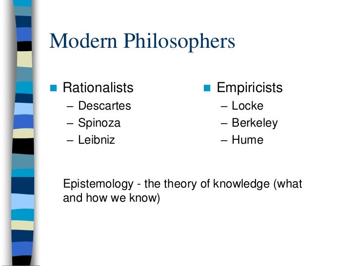 philosophy rationalism and empiricism The traditional contrast of empiricism is with rationalism and nativism, the view  that we do  increasingly, empiricist philosophers work in the cognitive sciences ,.