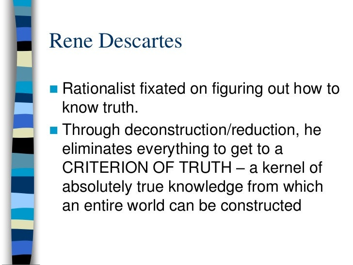 deconstruction of the rationalist philosopher rene descartes philosophy essay The first great philosopher of the modern era was rené descartes, whose new approach won him recognition as the progenitor of modern philosophy.