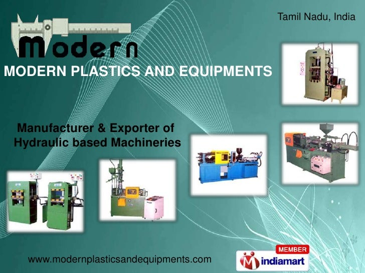 Tamil Nadu, India<br />MODERN PLASTICS AND EQUIPMENTS<br />Manufacturer & Exporter of <br />Hydraulic based Machineries<br />