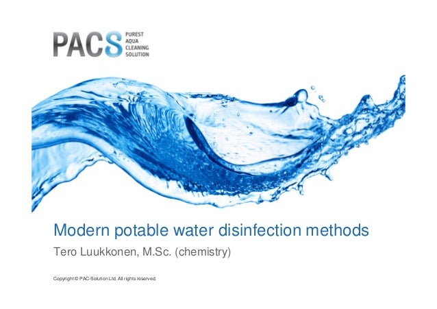 Modern potable water disinfection methods  Tero Luukkonen, M.Sc. (chemistry)  Copyright © PAC-Solution Ltd. All rights res...