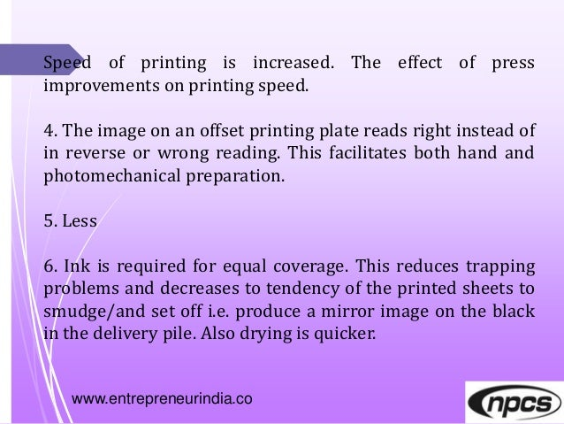 www.entrepreneurindia.co Speed of printing is increased. The effect of press improvements on printing speed. 4. The image ...