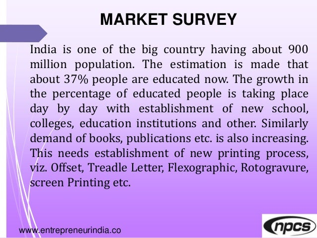 www.entrepreneurindia.co MARKET SURVEY India is one of the big country having about 900 million population. The estimation...