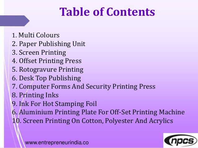 www.entrepreneurindia.co Table of Contents 1. Multi Colours 2. Paper Publishing Unit 3. Screen Printing 4. Offset Printing...
