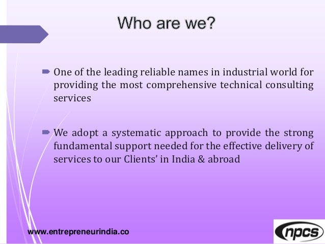  One of the leading reliable names in industrial world for providing the most comprehensive technical consulting services...