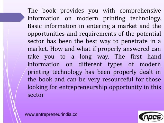 www.entrepreneurindia.co The book provides you with comprehensive information on modern printing technology. Basic informa...