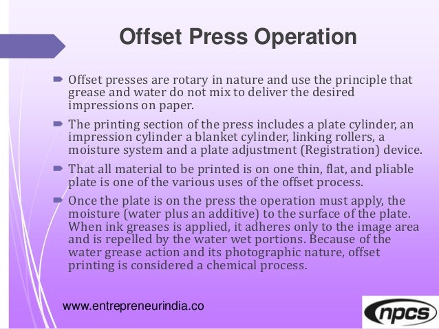 Offset Press Operation  Offset presses are rotary in nature and use the principle that grease and water do not mix to del...