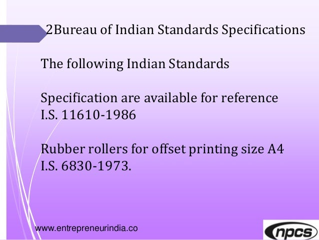 www.entrepreneurindia.co 2Bureau of Indian Standards Specifications The following Indian Standards Specification are avail...