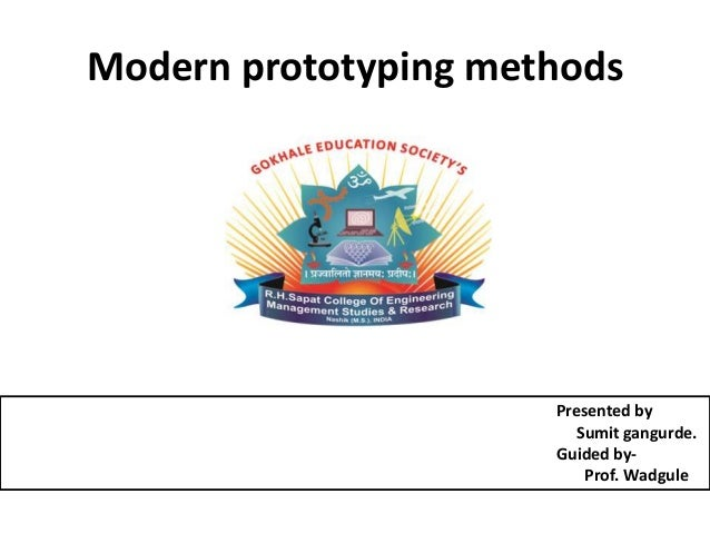 Modern prototyping methods Presented by Sumit gangurde. Guided by- Prof. Wadgule