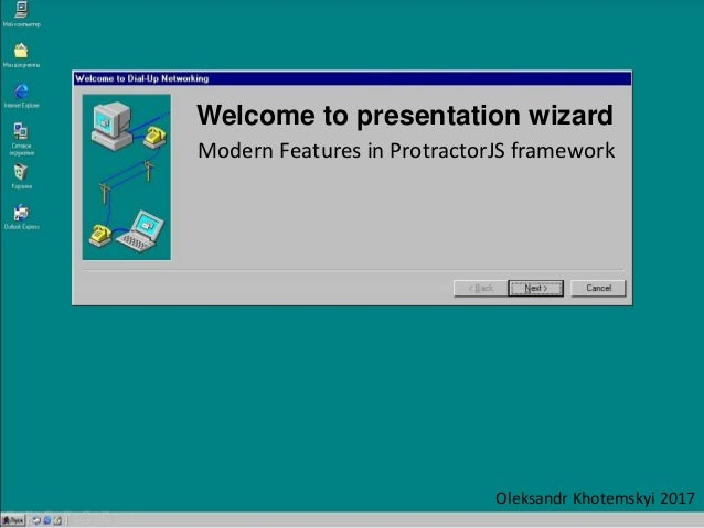 Welcome to presentation wizard Modern Features in ProtractorJS framework Oleksandr Khotemskyi 2017