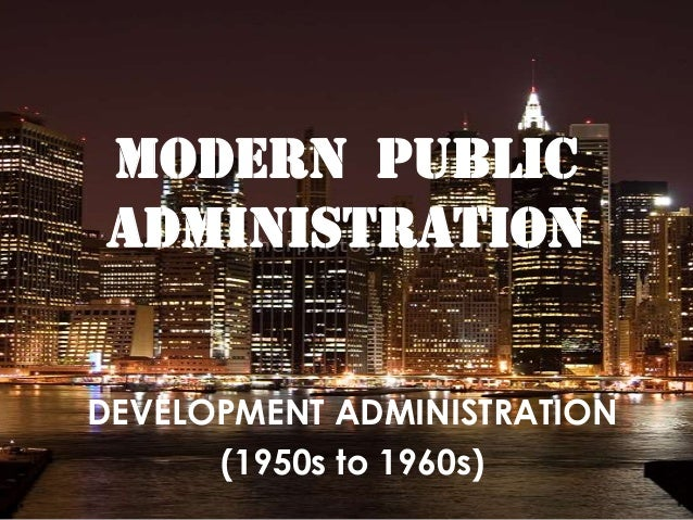 MODERN PUBLICADMINISTRATIONDEVELOPMENT ADMINISTRATION      (1950s to 1960s)