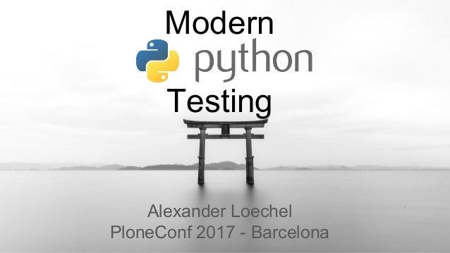 Modern Testing Alexander Loechel PloneConf 2017 - Barcelona