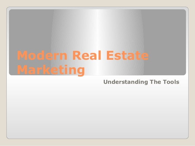Modern Real EstateMarketing           Understanding The Tools