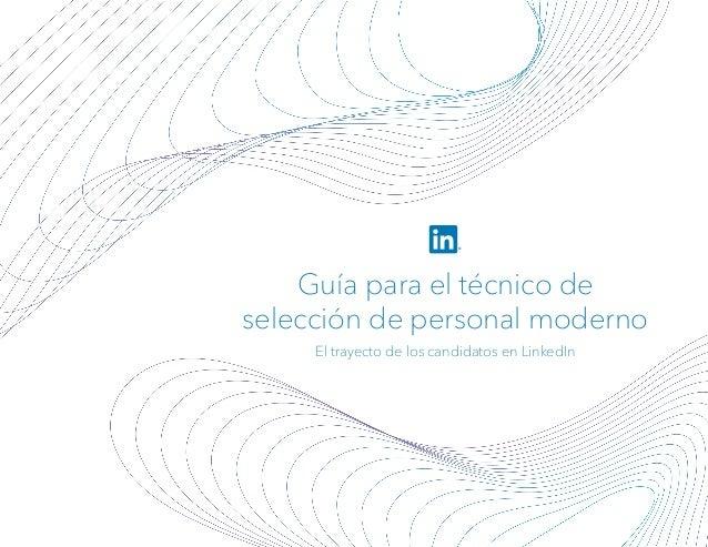 Guía para el técnico de selección de personal moderno El trayecto de los candidatos en LinkedIn