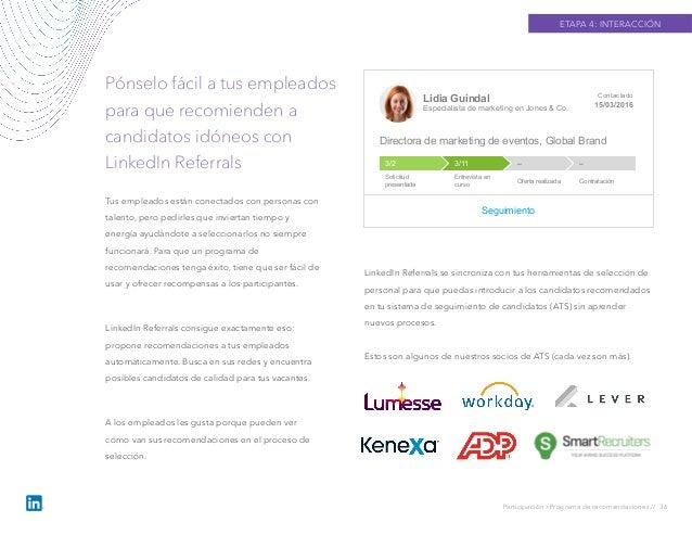ETAPA 4: INTERACCIÓN Pónselo fácil a tus empleados para que recomienden a candidatos idóneos con LinkedIn Referrals Partic...