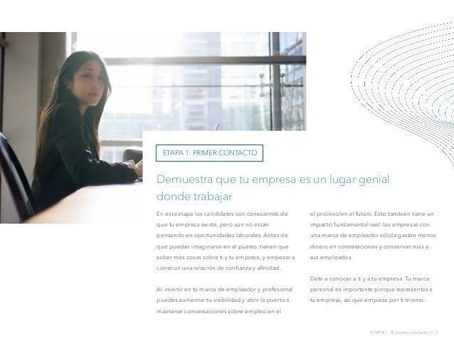 ETAPA 1: El primer contacto // 7 Demuestra que tu empresa es un lugar genial donde trabajar En esta etapa los candidatos s...