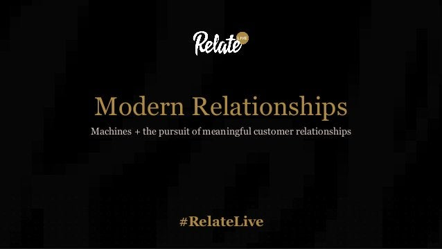 #RelateLive Modern Relationships Machines + the pursuit of meaningful customer relationships