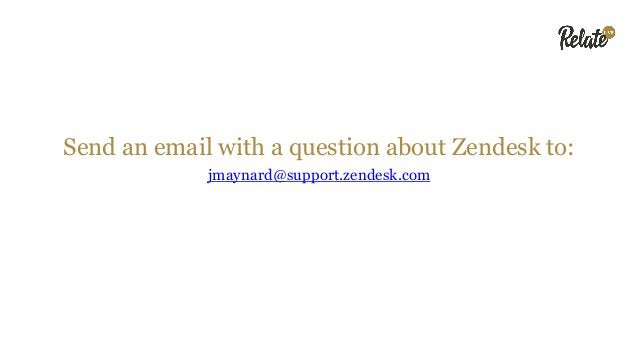 Send an email with a question about Zendesk to: jmaynard@support.zendesk.com