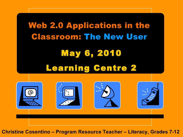 Web 2.0 Applications in the Classroom:  The New User Christine Cosentino – Program Resource Teacher – Literacy, Grades 7-1...