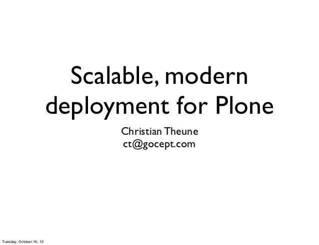 Scalable, modern                          deployment for Plone                                Christian Theune            ...