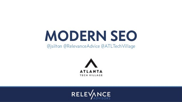 MODERN SEO@jsilton @RelevanceAdvice @ATLTechVillage