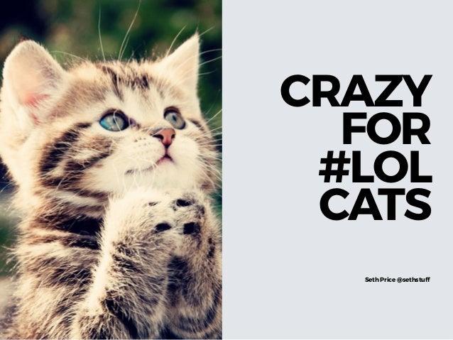 CRAZY FOR #LOL CATS Seth Price @sethstuff