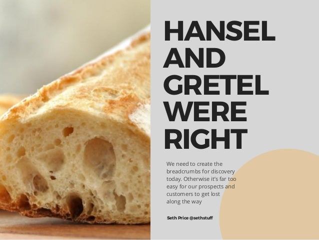 HANSEL AND GRETEL WERE RIGHT We need to create the breadcrumbs for discovery today. Otherwise it's far too easy for our pr...