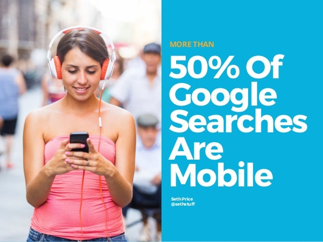 50% Of Google Searches Are Mobile MORE THAN Seth Price @sethstuff