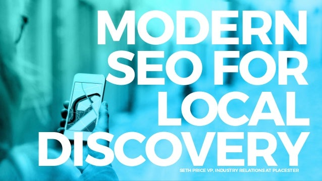 MODERN SEO FOR LOCAL DISCOVERYSETH PRICE VP, INDUSTRY RELATIONS AT PLACESTER