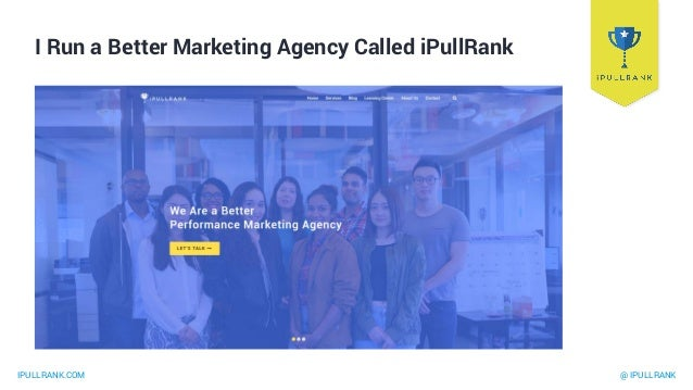 IPULLRANK.COM @ IPULLRANK We Do These Things Content Strategy SEO Paid Media Machine Learning Marketing Automation Measure...