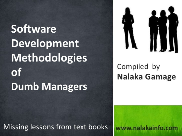 Software Development Methodologiesof <br />Dumb Managers<br />Compiled  by<br />NalakaGamage<br />Missing lessons from tex...