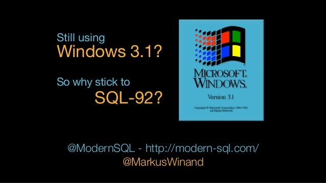 Still using Windows 3.1? So why stick to SQL-92? @ModernSQL - http://modern-sql.com/ @MarkusWinand