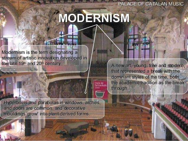 PALACE OF CATALAN MUSIC                           MODERNISMModernism is the term designating astream of artistic innovatio...