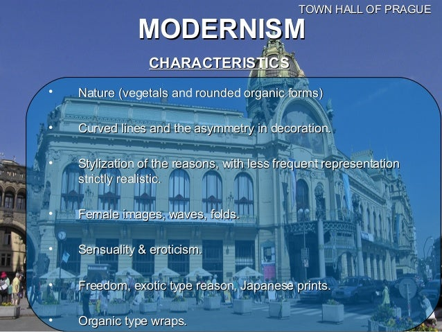 TOWN HALL OF PRAGUE               MODERNISM                 CHARACTERISTICS•   Nature (vegetals and rounded organic forms)...