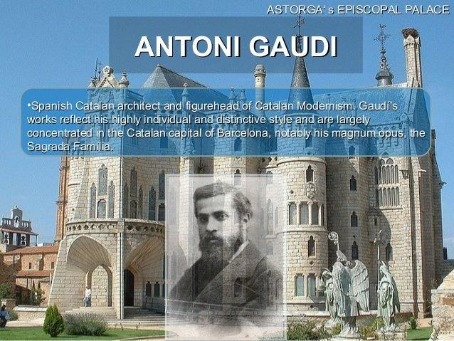 ASTORGA' s EPISCOPAL PALACE                    ANTONI GAUDI•Spanish Catalan architect and figurehead of Catalan Modernism....