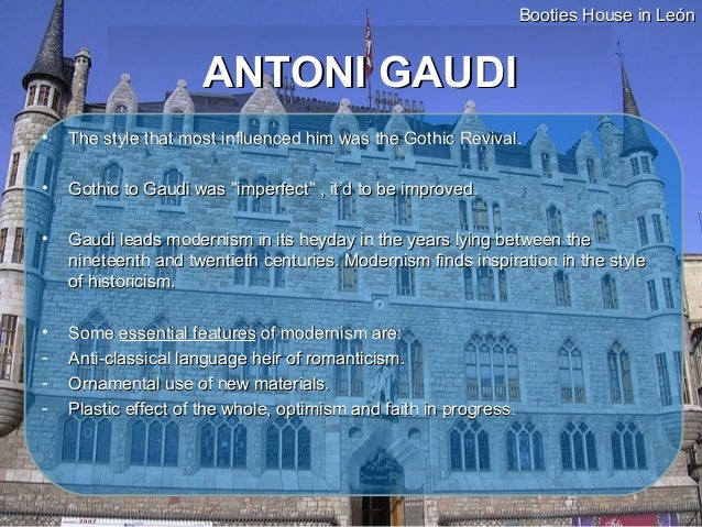 Booties House in León                     ANTONI GAUDI•   The style that most influenced him was the Gothic Revival.•   Go...